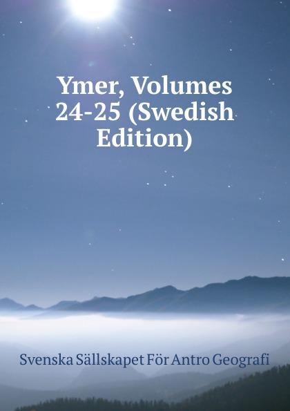 Svenska Sällskapet För Antro Geografi Ymer, Volumes 24-25 (Swedish Edition) цены