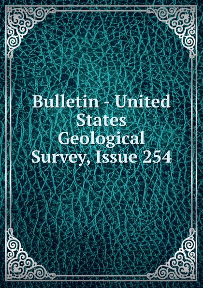 Bulletin - United States Geological Survey, Issue 254