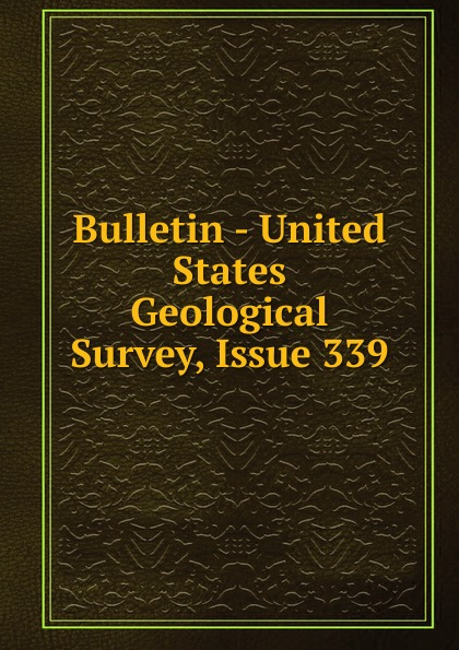 Bulletin - United States Geological Survey, Issue 339