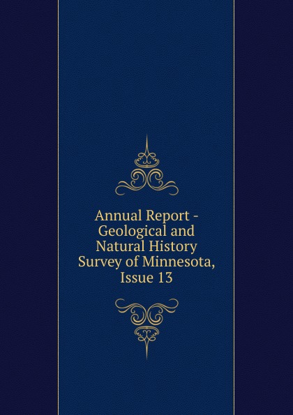 Annual Report - Geological and Natural History Survey of Minnesota, Issue 13 geological and natural history survey of minnesota reports of the survey botanical series 1