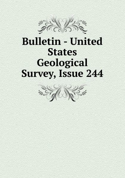 Bulletin - United States Geological Survey, Issue 244