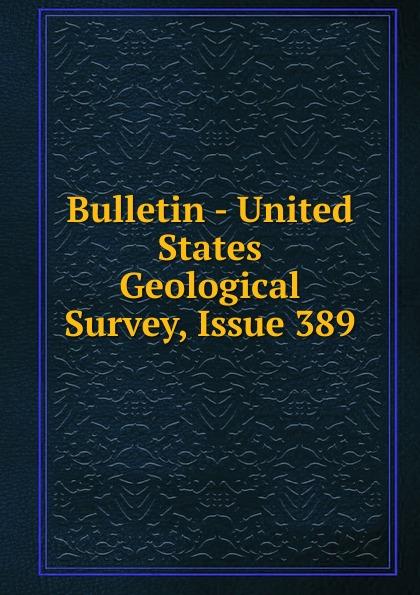 Bulletin - United States Geological Survey, Issue 389