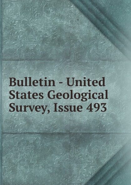 Bulletin - United States Geological Survey, Issue 493