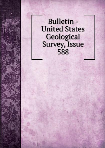 Bulletin - United States Geological Survey, Issue 588