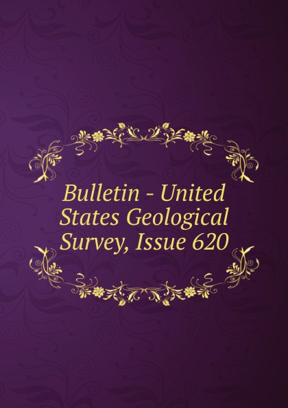 Bulletin - United States Geological Survey, Issue 620