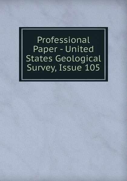 Professional Paper - United States Geological Survey, Issue 105