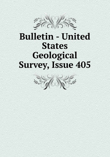 Bulletin - United States Geological Survey, Issue 405