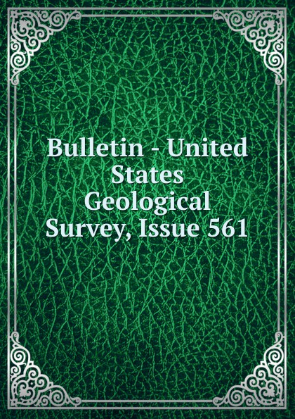 Bulletin - United States Geological Survey, Issue 561