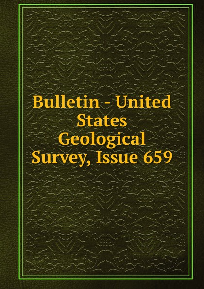 Bulletin - United States Geological Survey, Issue 659