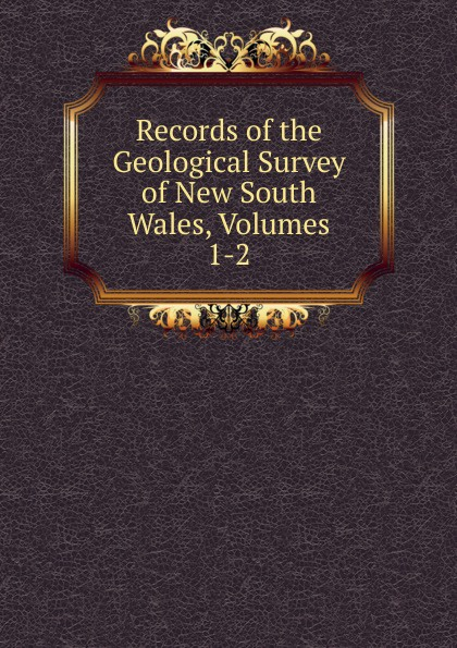 Records of the Geological Survey of New South Wales, Volumes 1-2