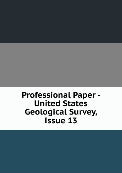 Professional Paper - United States Geological Survey, Issue 13