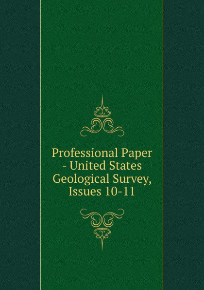 Professional Paper - United States Geological Survey, Issues 10-11