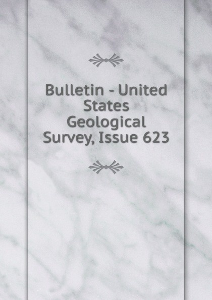 Bulletin - United States Geological Survey, Issue 623