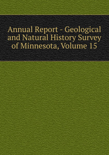 Annual Report - Geological and Natural History Survey of Minnesota, Volume 15 geological and natural history survey of minnesota reports of the survey botanical series 1