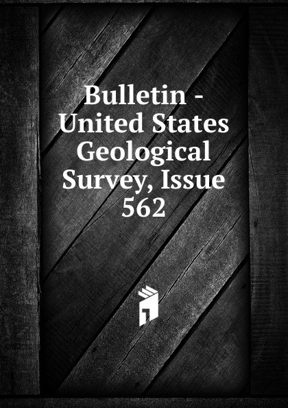 Bulletin - United States Geological Survey, Issue 562
