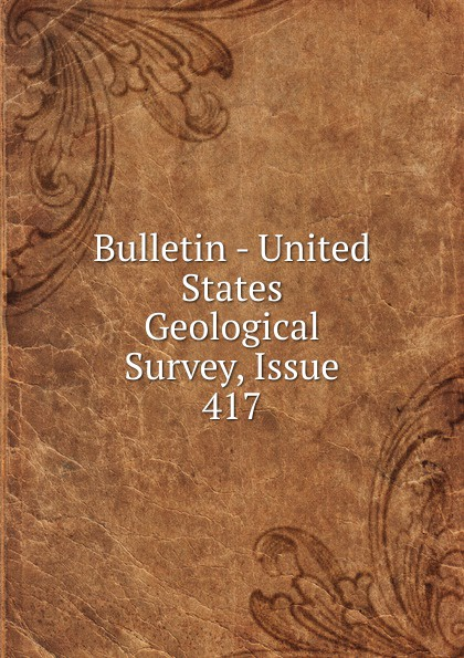 Bulletin - United States Geological Survey, Issue 417