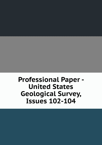 Professional Paper - United States Geological Survey, Issues 102-104