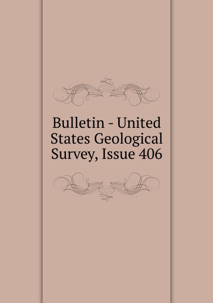 Bulletin - United States Geological Survey, Issue 406