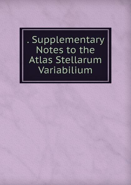 . Supplementary Notes to the Atlas Stellarum Variabilium
