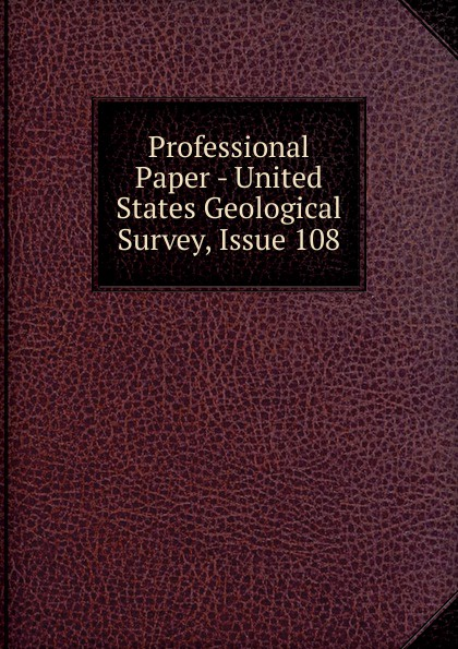 Professional Paper - United States Geological Survey, Issue 108