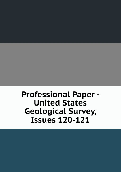 Professional Paper - United States Geological Survey, Issues 120-121