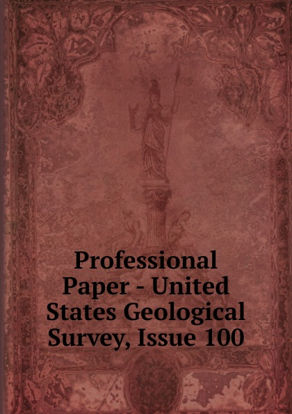 Professional Paper - United States Geological Survey, Issue 100