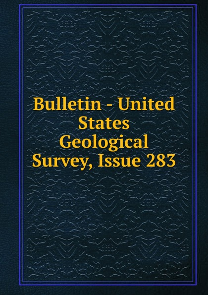 Bulletin - United States Geological Survey, Issue 283