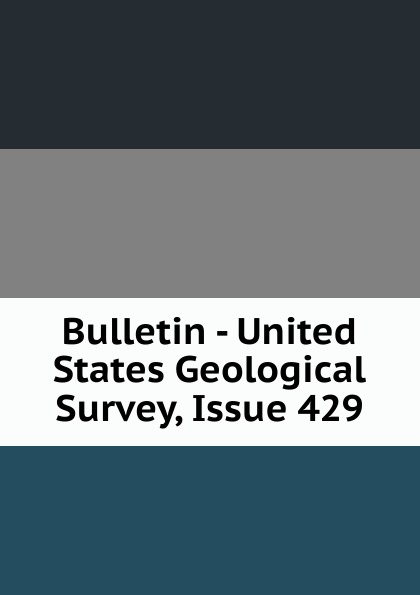 Bulletin - United States Geological Survey, Issue 429