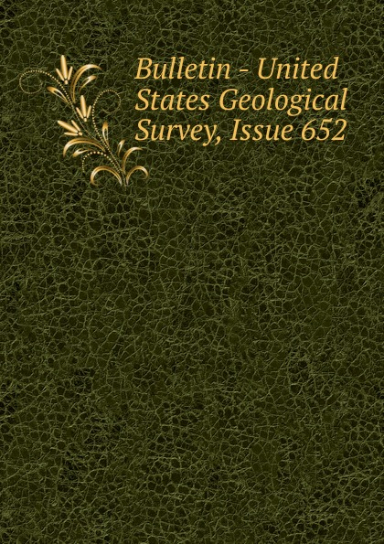 Bulletin - United States Geological Survey, Issue 652