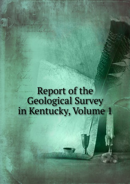 Report of the Geological Survey in Kentucky, Volume 1