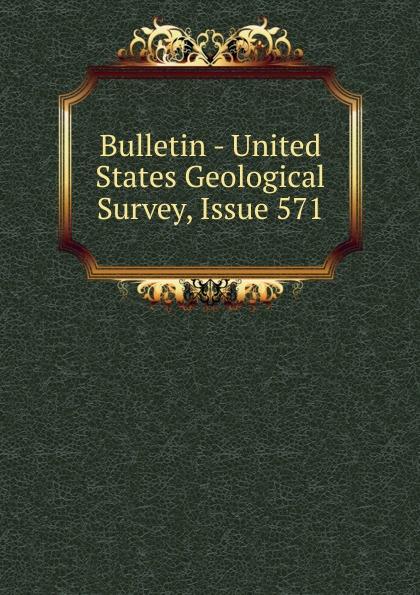 Bulletin - United States Geological Survey, Issue 571