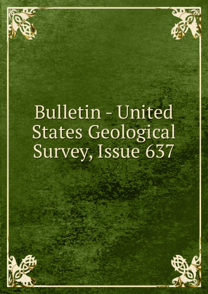 Bulletin - United States Geological Survey, Issue 637