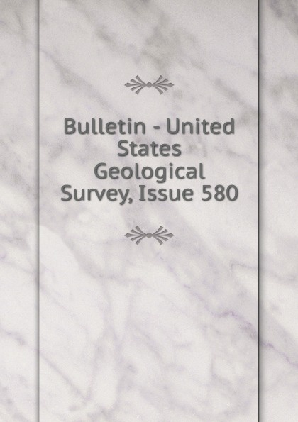 Bulletin - United States Geological Survey, Issue 580