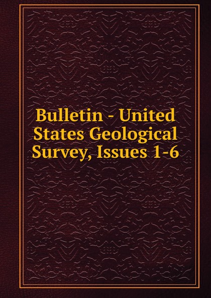 Bulletin - United States Geological Survey, Issues 1-6