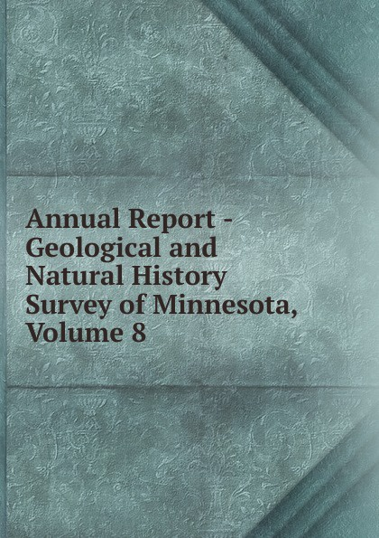 Annual Report - Geological and Natural History Survey of Minnesota, Volume 8 geological and natural history survey of minnesota reports of the survey botanical series 3