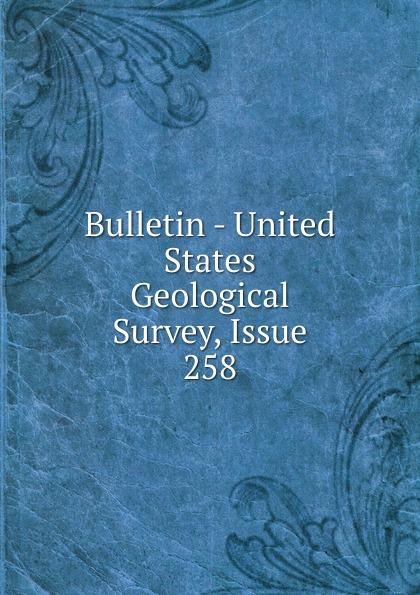 Bulletin - United States Geological Survey, Issue 258