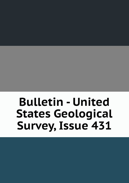 Bulletin - United States Geological Survey, Issue 431