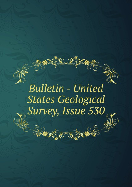 Bulletin - United States Geological Survey, Issue 530