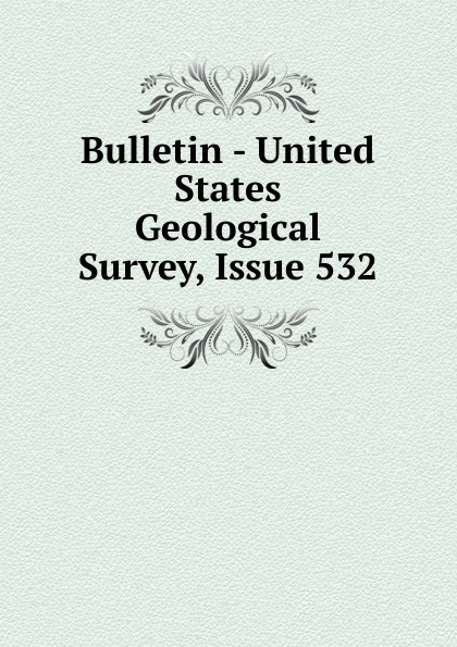 Bulletin - United States Geological Survey, Issue 532