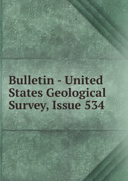 Bulletin - United States Geological Survey, Issue 534