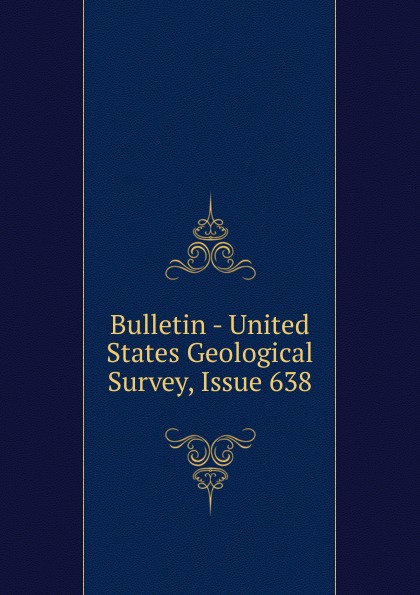 Bulletin - United States Geological Survey, Issue 638