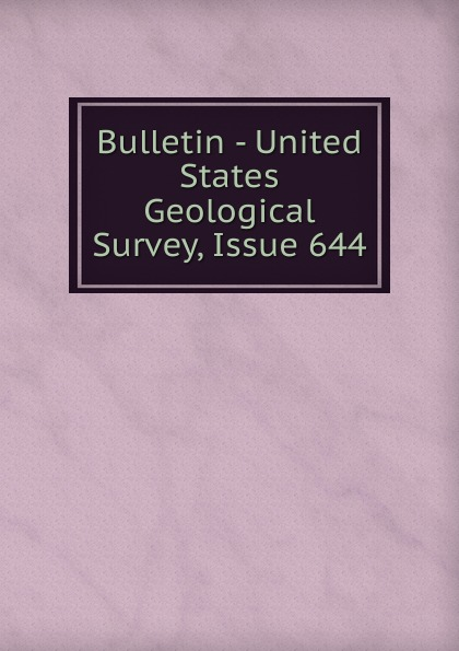 Bulletin - United States Geological Survey, Issue 644