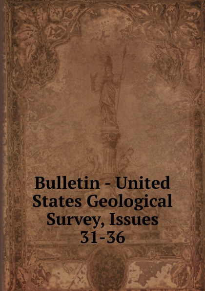 Bulletin - United States Geological Survey, Issues 31-36