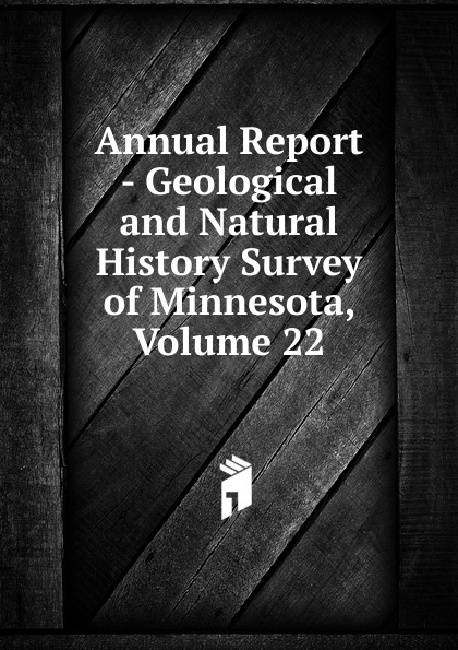 Annual Report - Geological and Natural History Survey of Minnesota, Volume 22 geological and natural history survey of minnesota reports of the survey botanical series 6