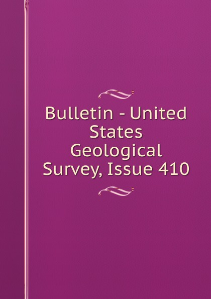 Bulletin - United States Geological Survey, Issue 410