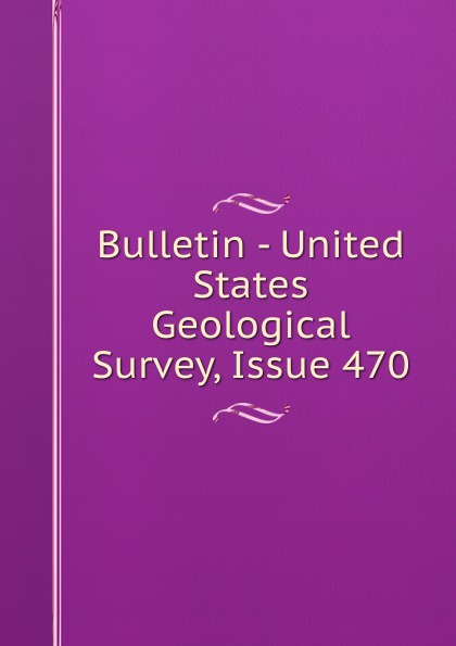Bulletin - United States Geological Survey, Issue 470