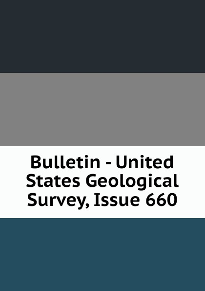 Bulletin - United States Geological Survey, Issue 660