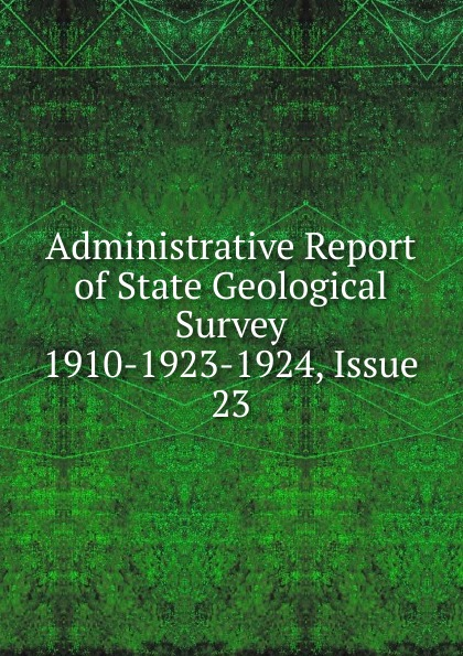 Administrative Report of State Geological Survey 1910-1923-1924, Issue 23
