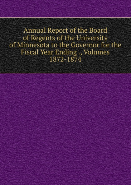 Annual Report of the Board of Regents of the University of Minnesota to the Governor for the Fiscal Year Ending ., Volumes 1872-1874 flocking letter patch knitted slouchy beanie