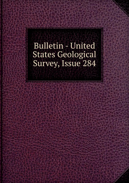 Bulletin - United States Geological Survey, Issue 284